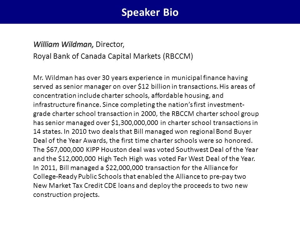 Speaker Bio William Wildman, William Wildman, Director, Royal Bank of Canada Capital Markets (RBCCM) Mr. Wildman has over 30 years experience in munic
