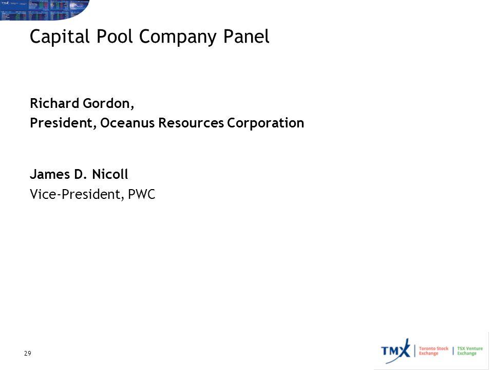 29 Capital Pool Company Panel Richard Gordon, President, Oceanus Resources Corporation James D.