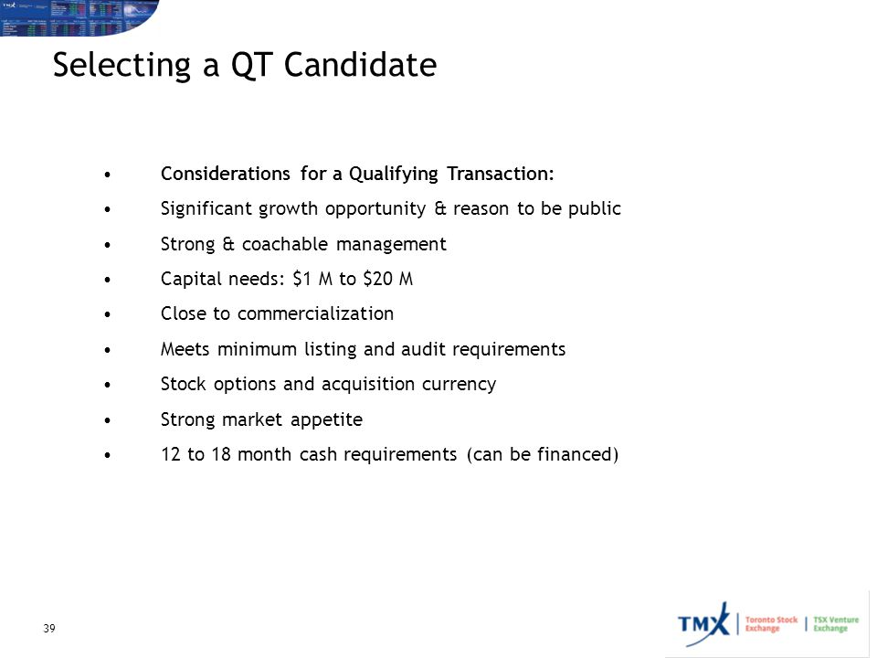 39 Considerations for a Qualifying Transaction: Significant growth opportunity & reason to be public Strong & coachable management Capital needs: $1 M