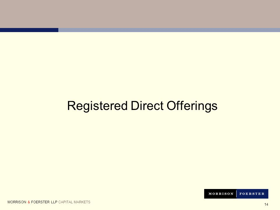 14 Registered Direct Offerings MORRISON & FOERSTER LLP CAPITAL MARKETS