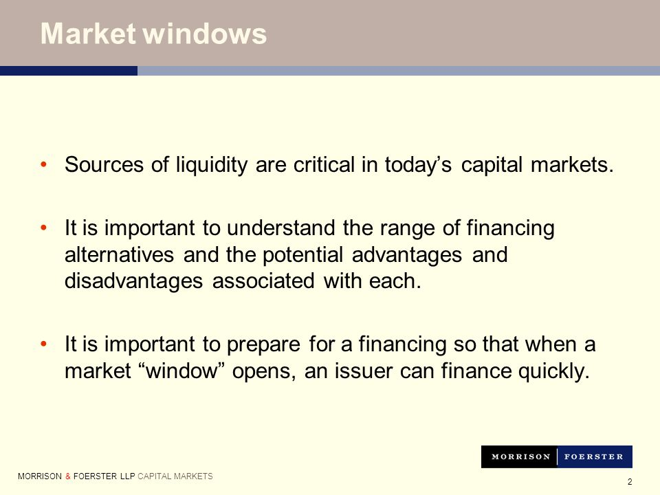 2 Market windows Sources of liquidity are critical in today's capital markets.