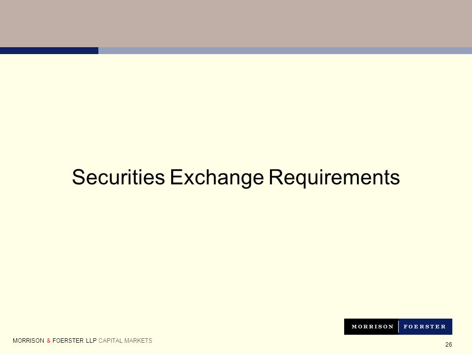 26 Securities Exchange Requirements MORRISON & FOERSTER LLP CAPITAL MARKETS