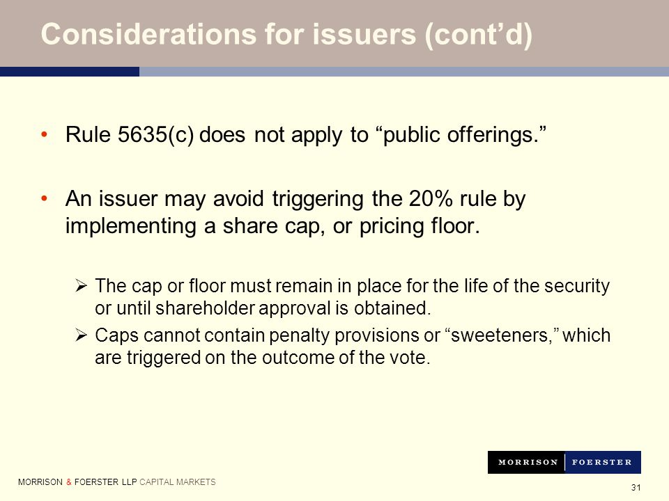 31 Rule 5635(c) does not apply to public offerings. An issuer may avoid triggering the 20% rule by implementing a share cap, or pricing floor.