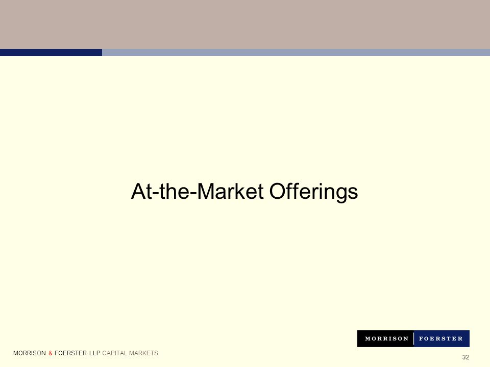 32 At-the-Market Offerings MORRISON & FOERSTER LLP CAPITAL MARKETS