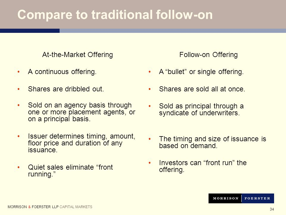 34 Compare to traditional follow-on At-the-Market Offering A continuous offering.