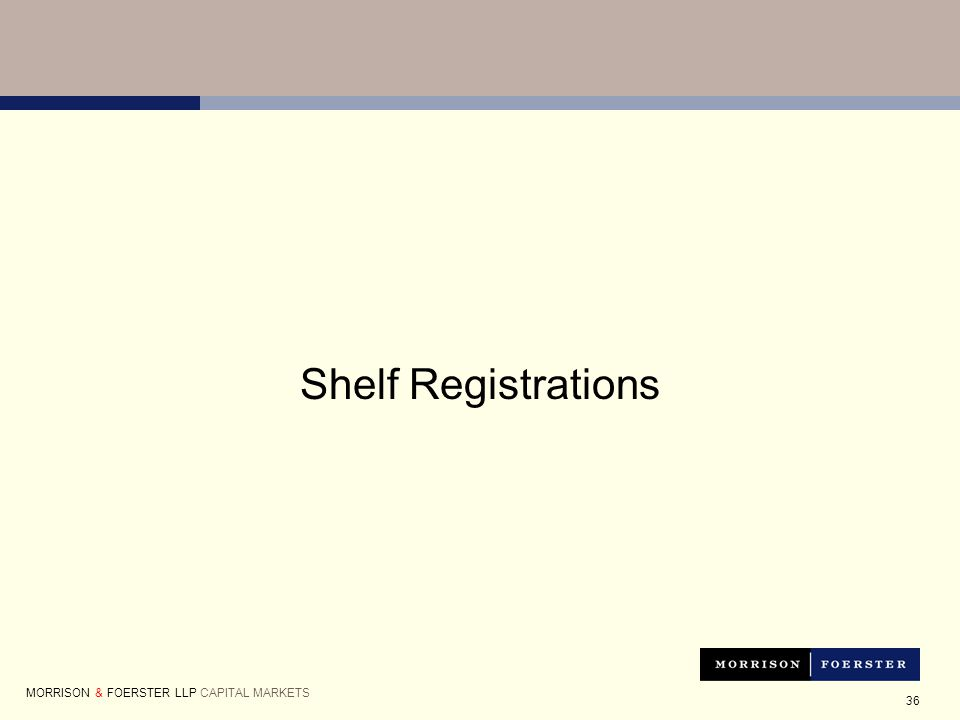 36 Shelf Registrations MORRISON & FOERSTER LLP CAPITAL MARKETS