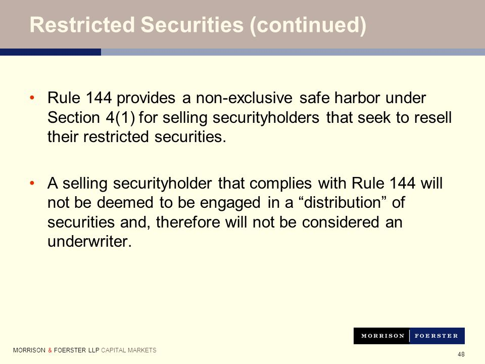 48 Rule 144 provides a non-exclusive safe harbor under Section 4(1) for selling securityholders that seek to resell their restricted securities.