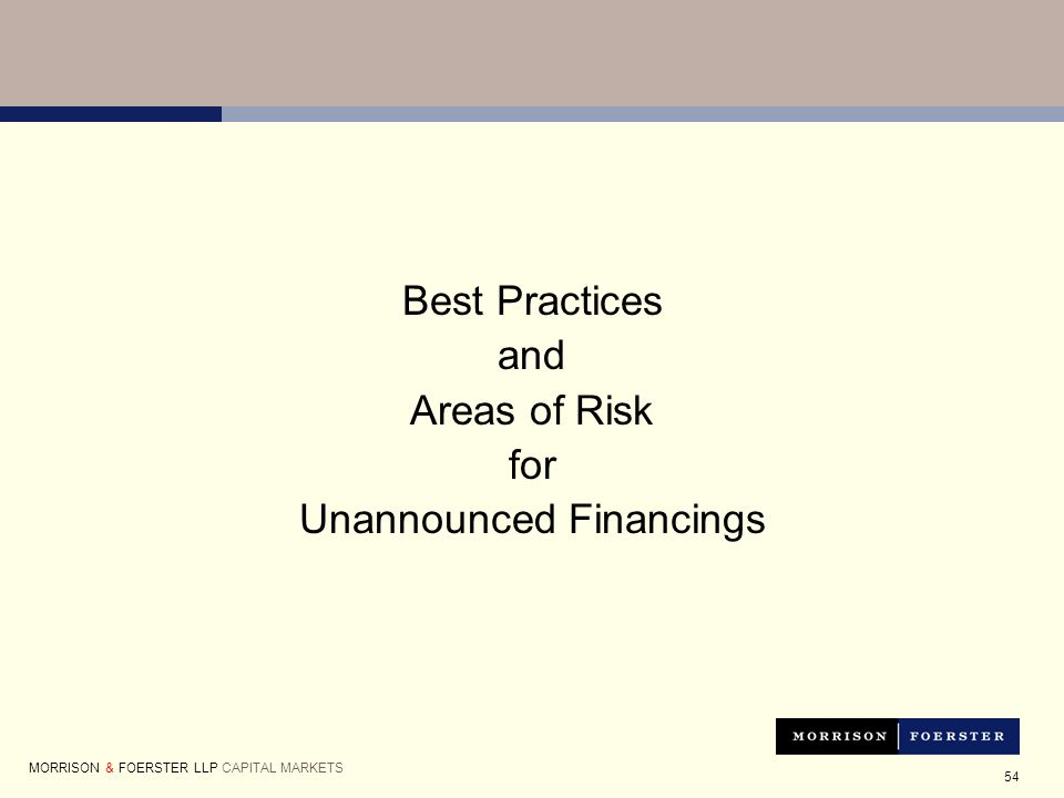 54 Best Practices and Areas of Risk for Unannounced Financings MORRISON & FOERSTER LLP CAPITAL MARKETS