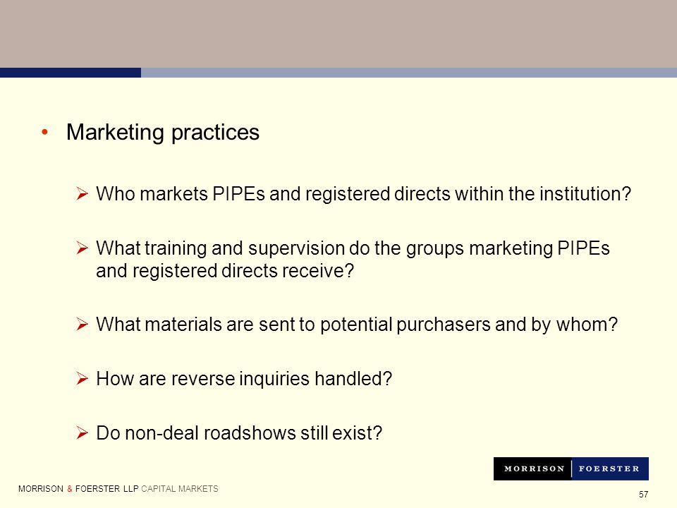 57 Marketing practices  Who markets PIPEs and registered directs within the institution.