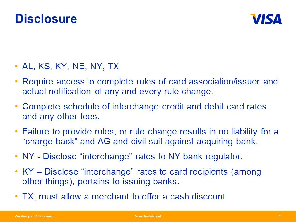 Washington, D.C. Climate Visa Confidential9 Disclosure AL, KS, KY, NE, NY, TX Require access to complete rules of card association/issuer and actual n