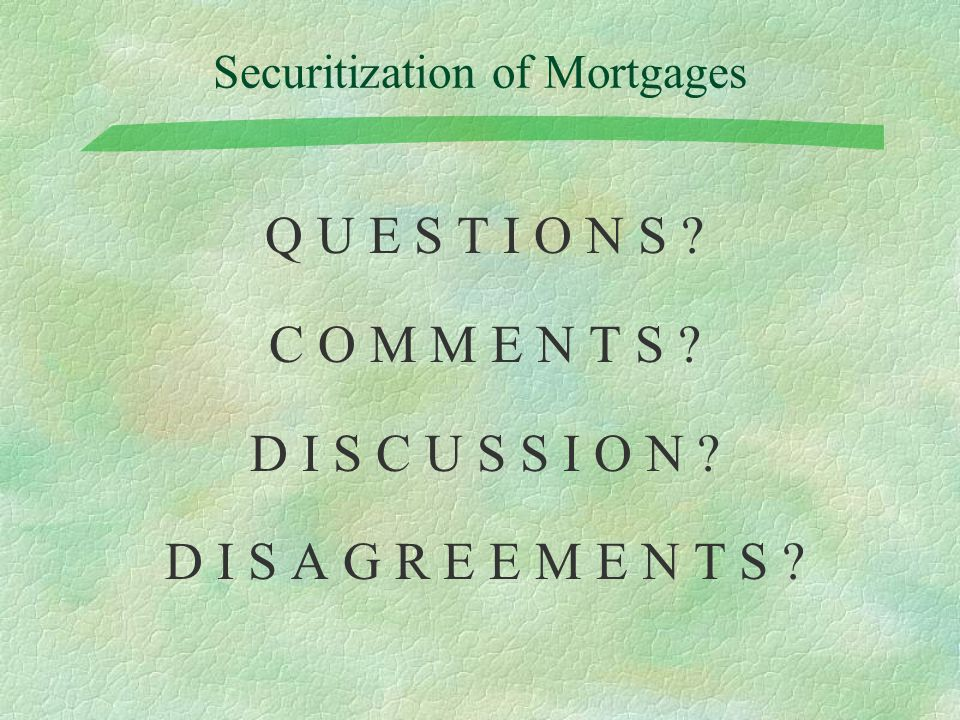 Securitization of Mortgages Q U E S T I O N S . C O M M E N T S .