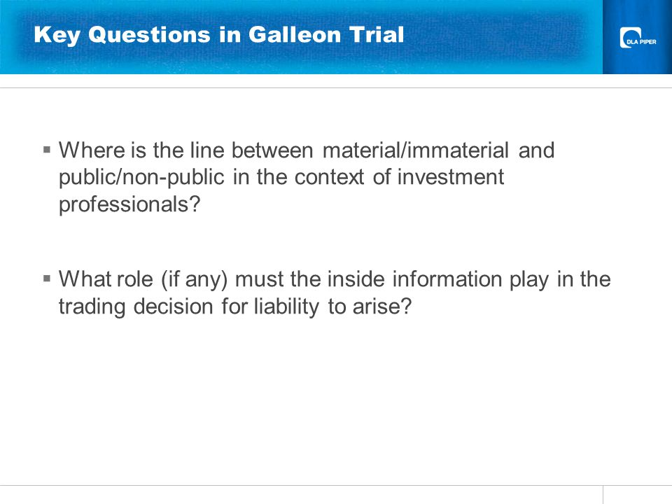 Key Questions in Galleon Trial  Where is the line between material/immaterial and public/non-public in the context of investment professionals.