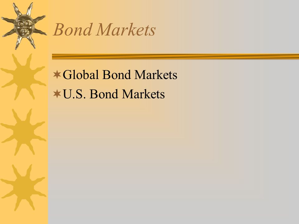 Bond Markets  Global Bond Markets  U.S. Bond Markets