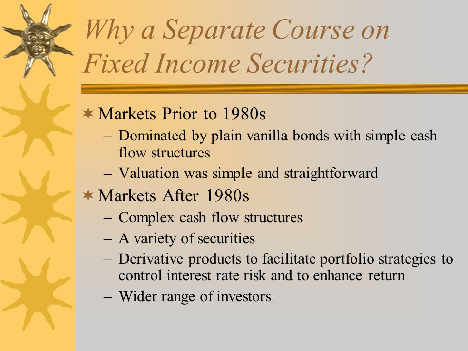 Why a Separate Course on Fixed Income Securities.