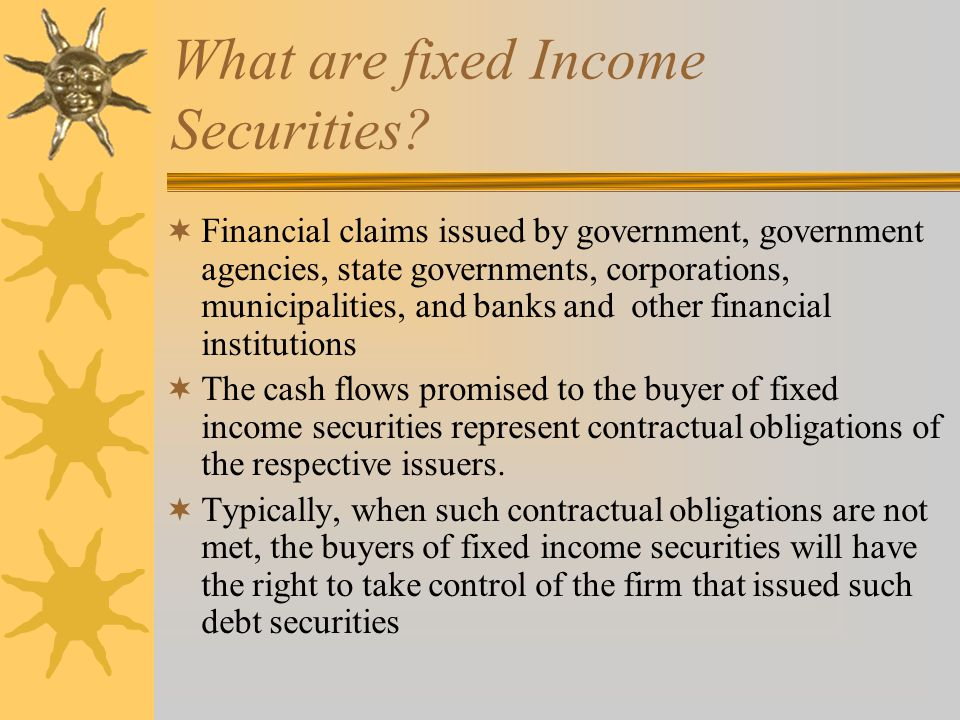 What are fixed Income Securities.