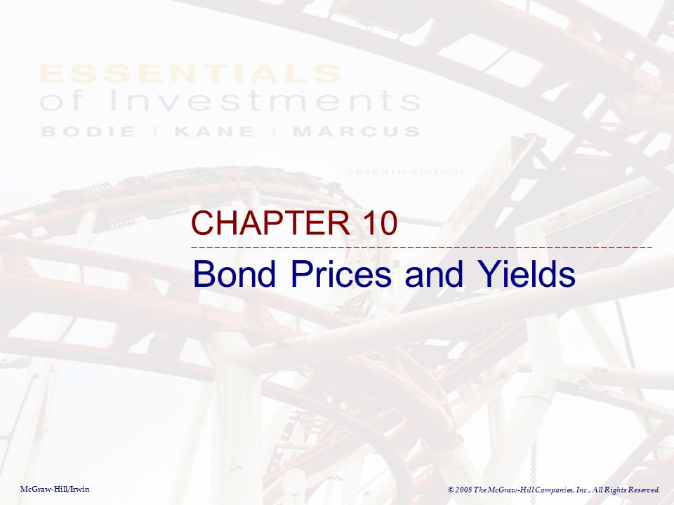 McGraw-Hill/Irwin © 2008 The McGraw-Hill Companies, Inc., All Rights Reserved. Bond Prices and Yields CHAPTER 10