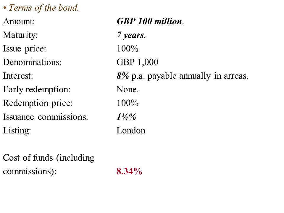 Terms of the bond. Amount:GBP 100 million. Maturity:7 years.