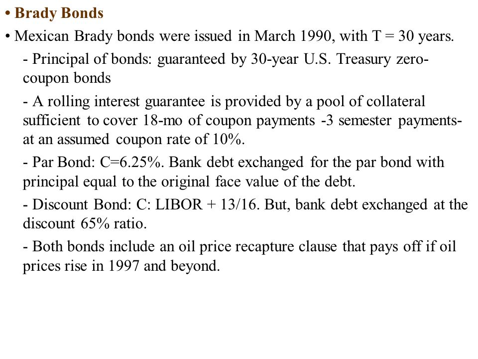 Brady Bonds Mexican Brady bonds were issued in March 1990, with T = 30 years.