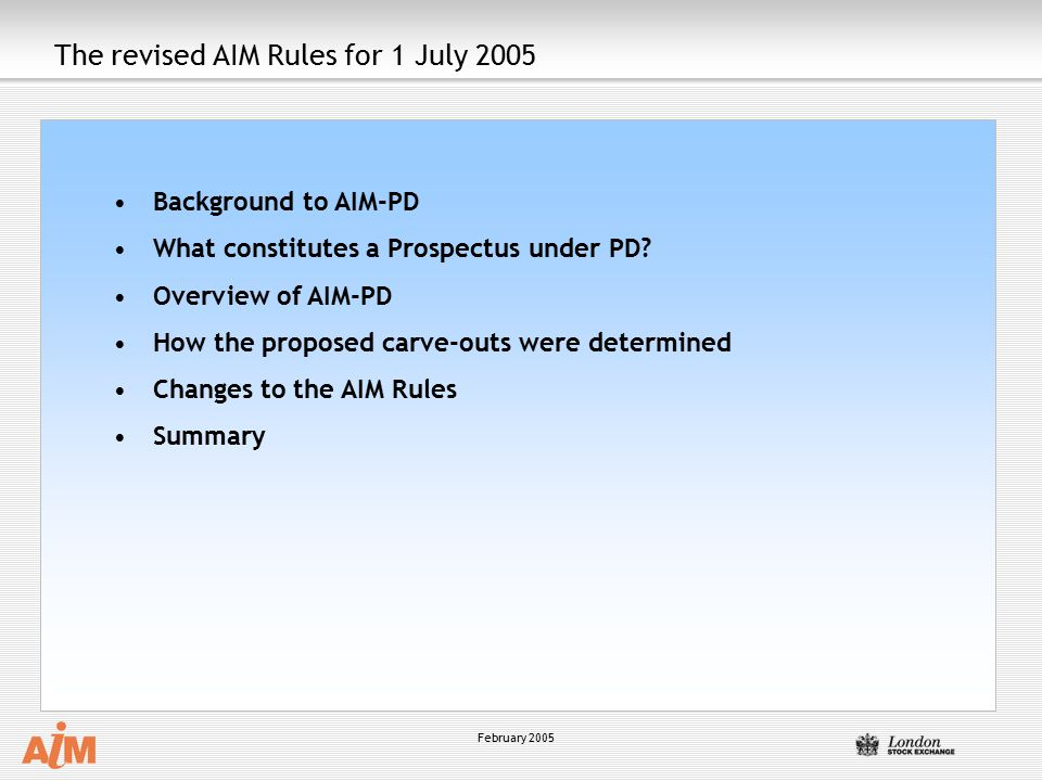 February 2005 The revised AIM Rules for 1 July 2005 Background to AIM-PD What constitutes a Prospectus under PD.