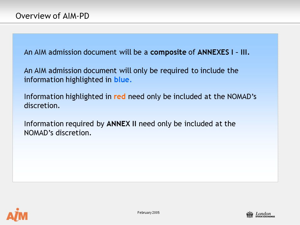 February 2005 Overview of AIM-PD An AIM admission document will be a composite of ANNEXES I – III. Information highlighted in red need only be include