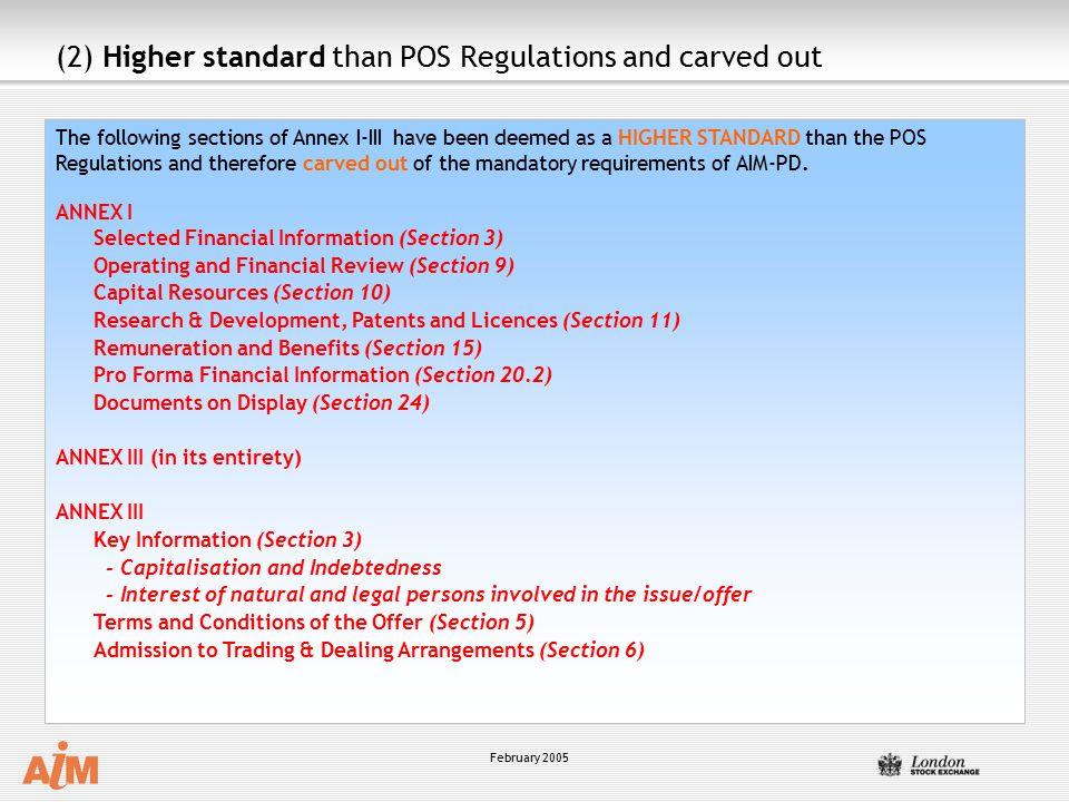 February 2005 The following sections of Annex I-III have been deemed as a HIGHER STANDARD than the POS Regulations and therefore carved out of the mandatory requirements of AIM-PD.