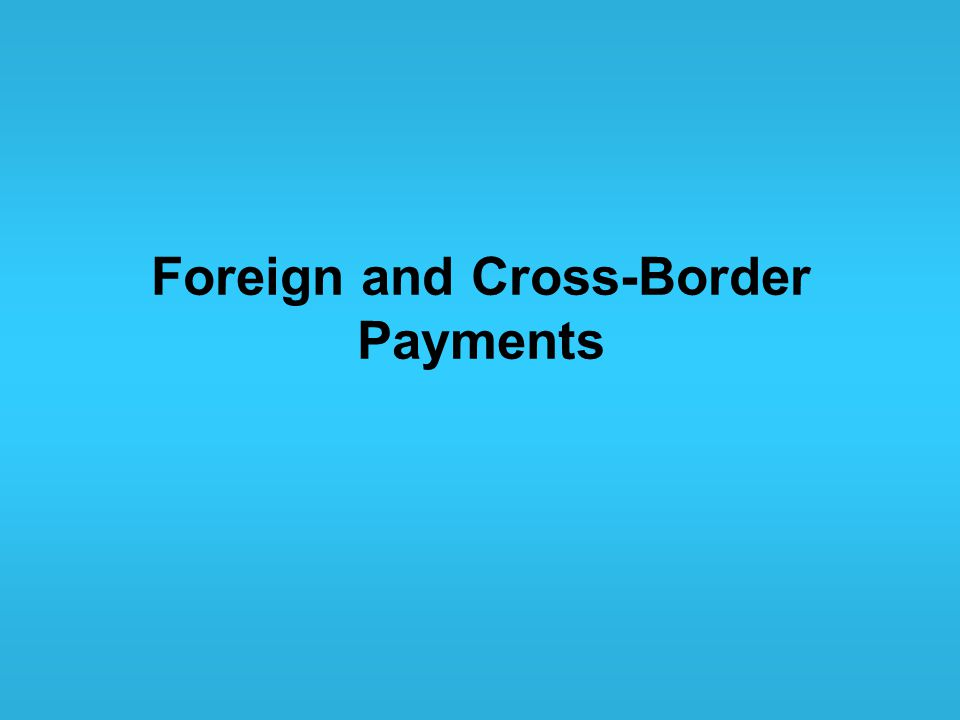 Foreign and Cross-Border Payments