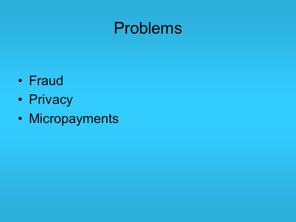 Problems Fraud Privacy Micropayments