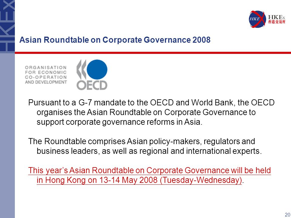 Asian Roundtable on Corporate Governance 2008 Pursuant to a G-7 mandate to the OECD and World Bank, the OECD organises the Asian Roundtable on Corporate Governance to support corporate governance reforms in Asia.