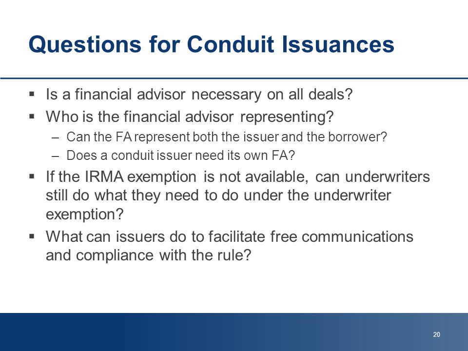Questions for Conduit Issuances  Is a financial advisor necessary on all deals.