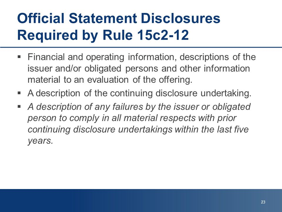 Official Statement Disclosures Required by Rule 15c2-12  Financial and operating information, descriptions of the issuer and/or obligated persons and other information material to an evaluation of the offering.