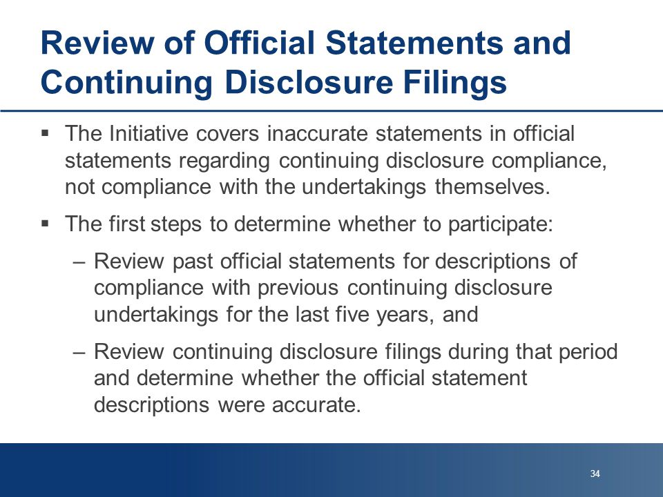 Review of Official Statements and Continuing Disclosure Filings  The Initiative covers inaccurate statements in official statements regarding continuing disclosure compliance, not compliance with the undertakings themselves.