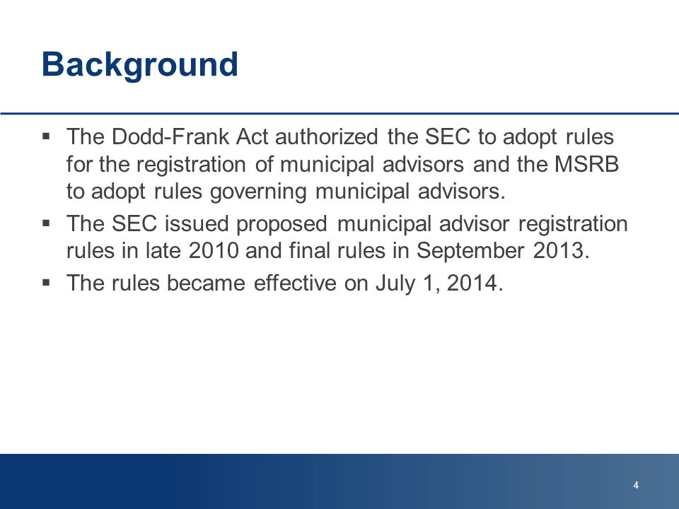 Background  The Dodd-Frank Act authorized the SEC to adopt rules for the registration of municipal advisors and the MSRB to adopt rules governing municipal advisors.
