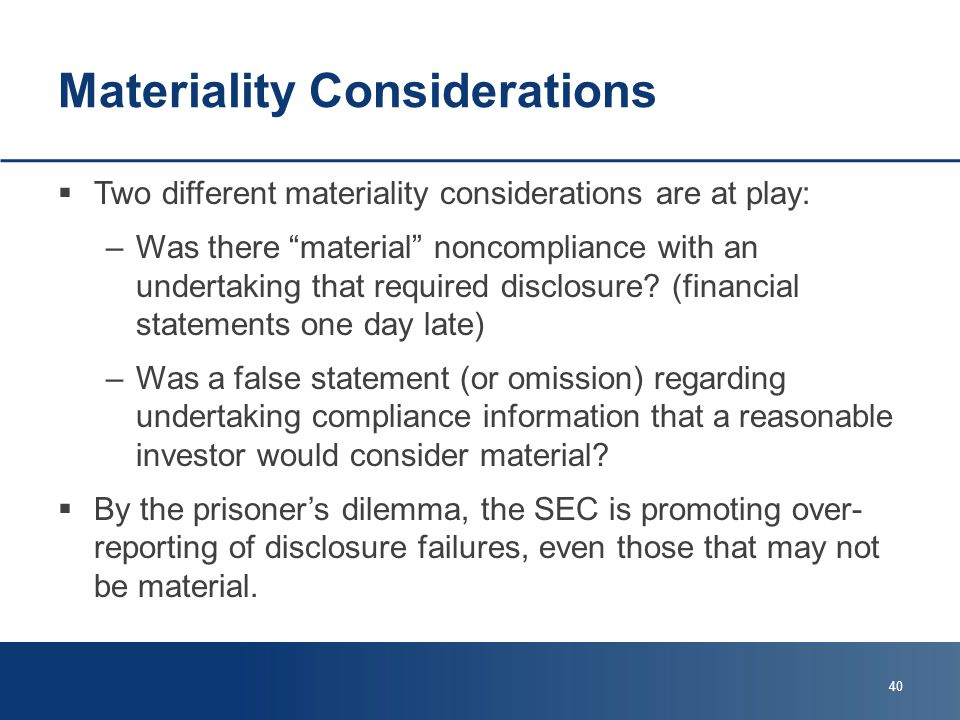 Materiality Considerations  Two different materiality considerations are at play: –Was there material noncompliance with an undertaking that required disclosure.