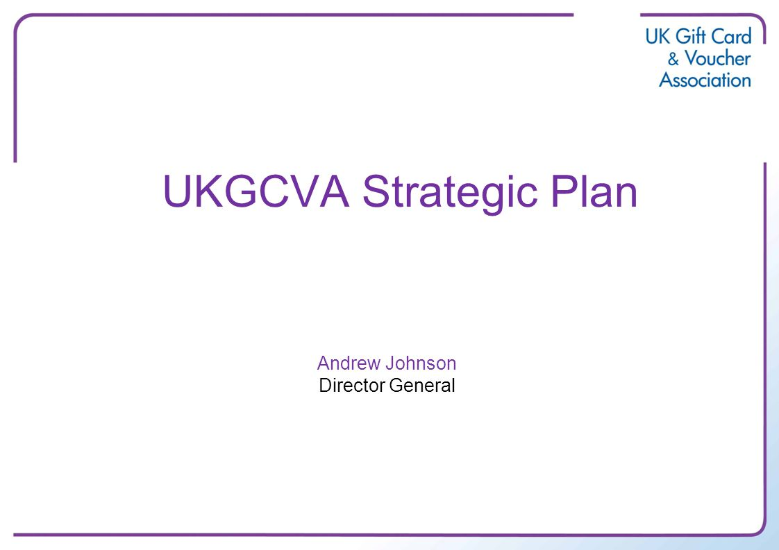UKGCVA Strategic Plan Andrew Johnson Director General