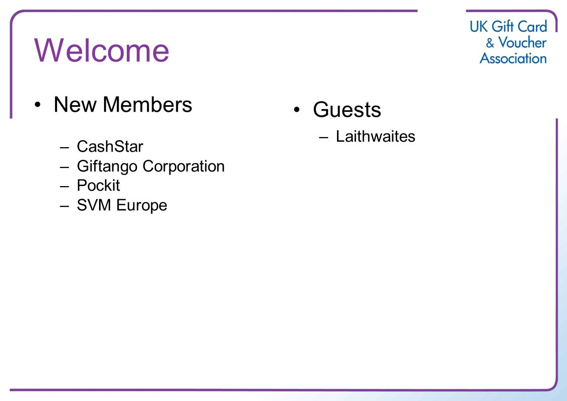 Welcome New Members –CashStar –Giftango Corporation –Pockit –SVM Europe Guests –Laithwaites