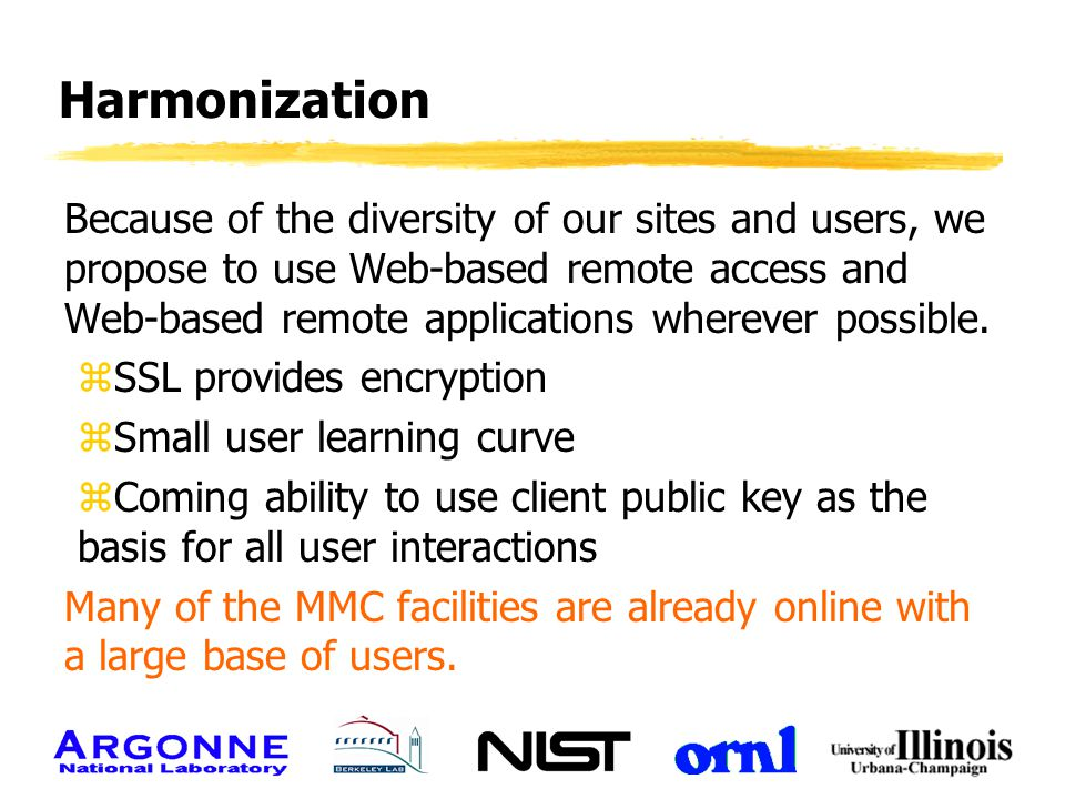 Harmonization Because of the diversity of our sites and users, we propose to use Web-based remote access and Web-based remote applications wherever po