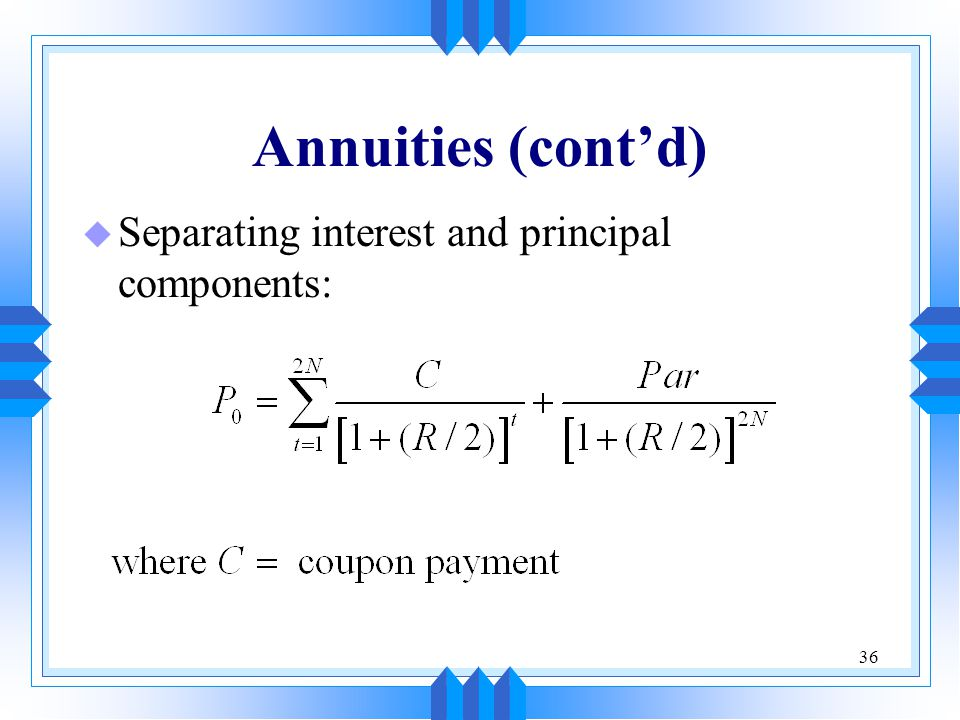 36 Annuities (cont'd) u Separating interest and principal components: