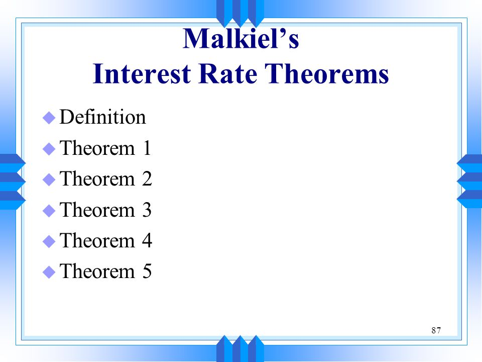 87 Malkiel's Interest Rate Theorems u Definition u Theorem 1 u Theorem 2 u Theorem 3 u Theorem 4 u Theorem 5