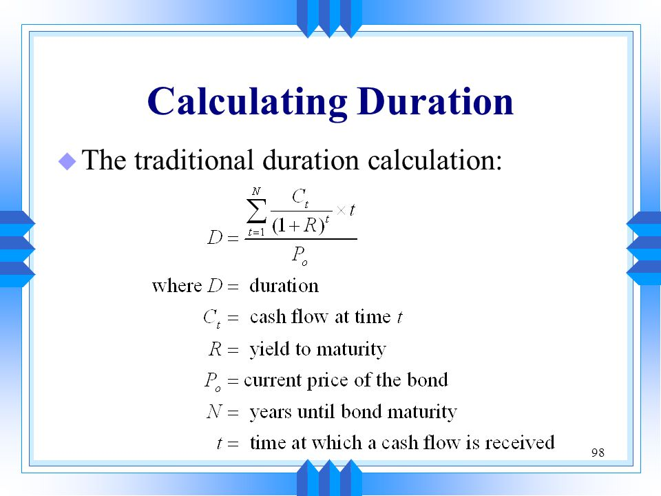 98 Calculating Duration u The traditional duration calculation: