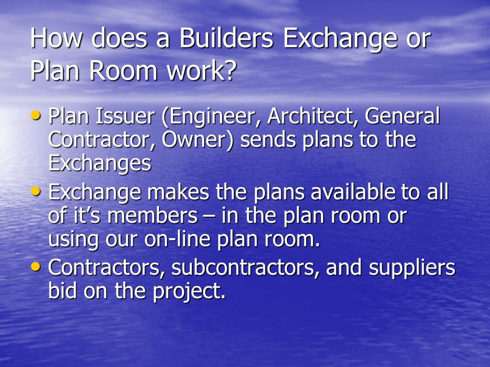 How does a Builders Exchange or Plan Room work? Plan Issuer (Engineer, Architect, General Contractor, Owner) sends plans to the Exchanges Plan Issuer