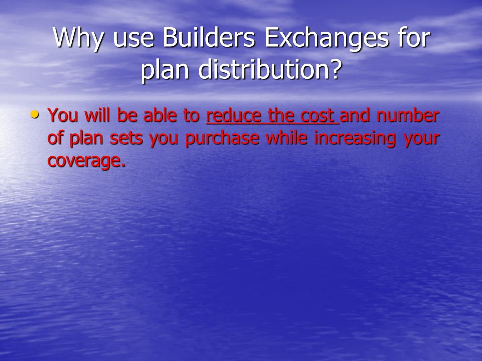You will be able to reduce the cost and number of plan sets you purchase while increasing your coverage. You will be able to reduce the cost and numbe