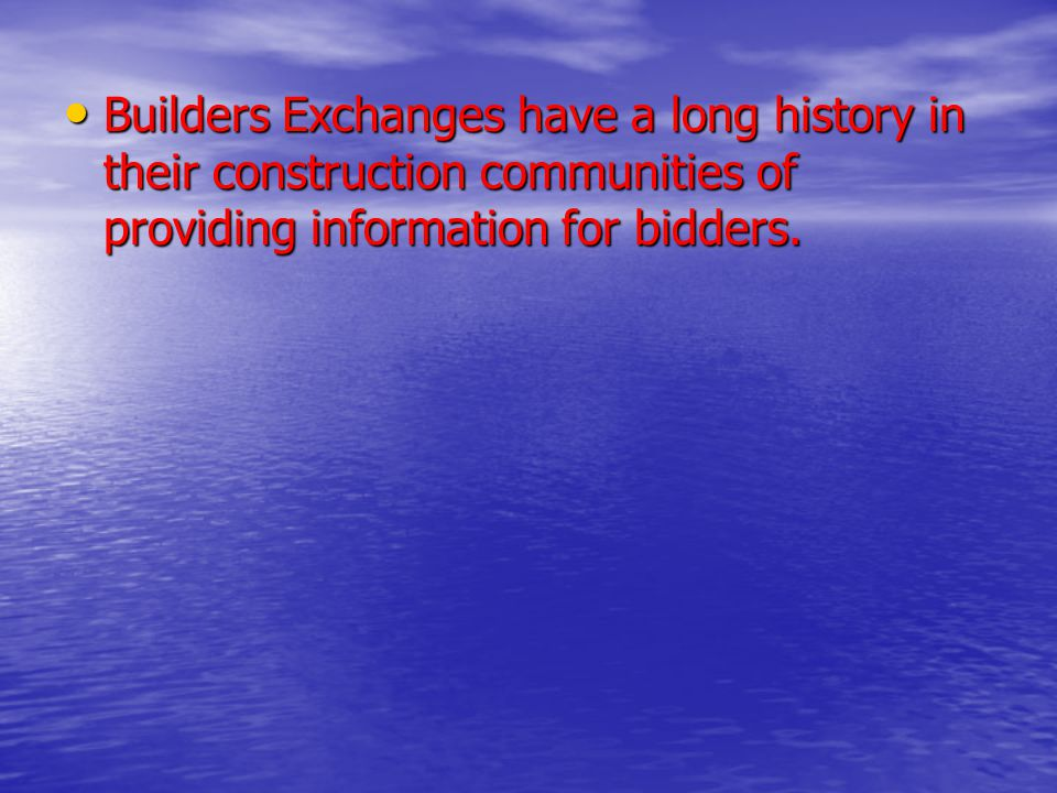 Builders Exchanges have a long history in their construction communities of providing information for bidders.