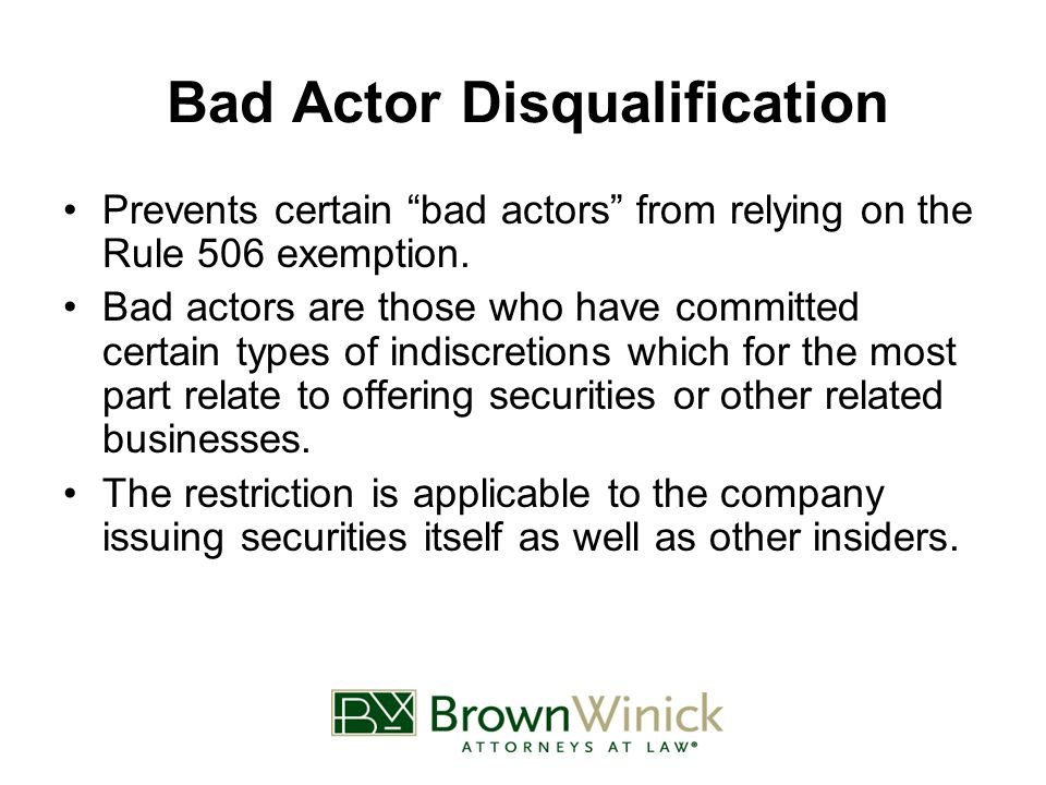 Bad Actor Disqualification Prevents certain bad actors from relying on the Rule 506 exemption.