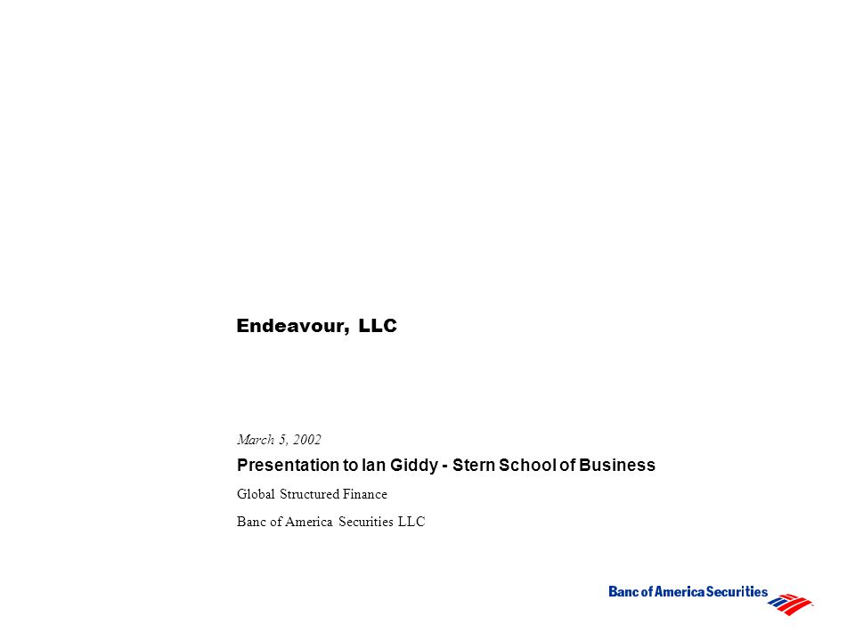 Endeavour, LLC March 5, 2002 Presentation to Ian Giddy - Stern School of Business Global Structured Finance Banc of America Securities LLC
