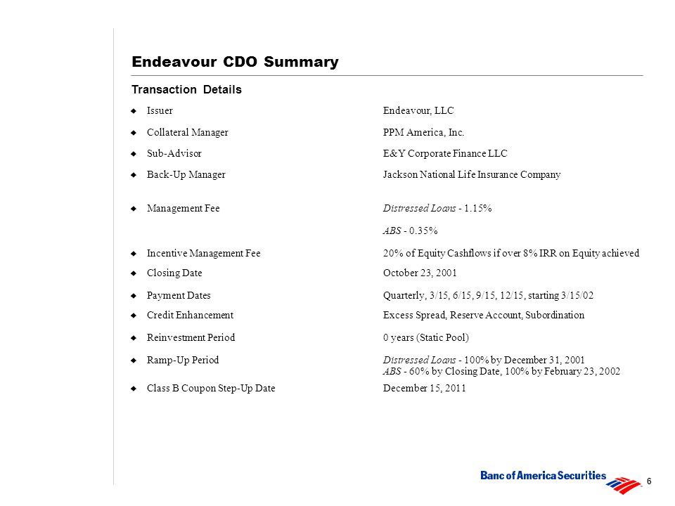 7 Endeavour CDO Summary  Collateral Distressed loans purchased at a Weighted Average Price of 59.37 1 cents on the dollar.