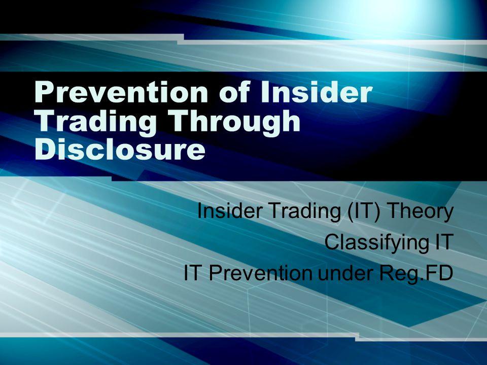 Prevention of Insider Trading Through Disclosure Insider Trading (IT) Theory Classifying IT IT Prevention under Reg.FD