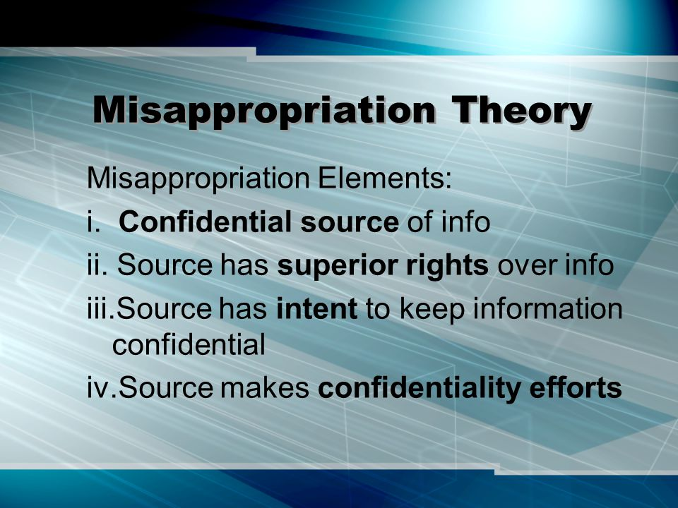 Misappropriation Theory Misappropriation Elements: i.