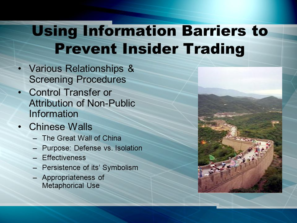 Using Information Barriers to Prevent Insider Trading Various Relationships & Screening Procedures Control Transfer or Attribution of Non-Public Infor