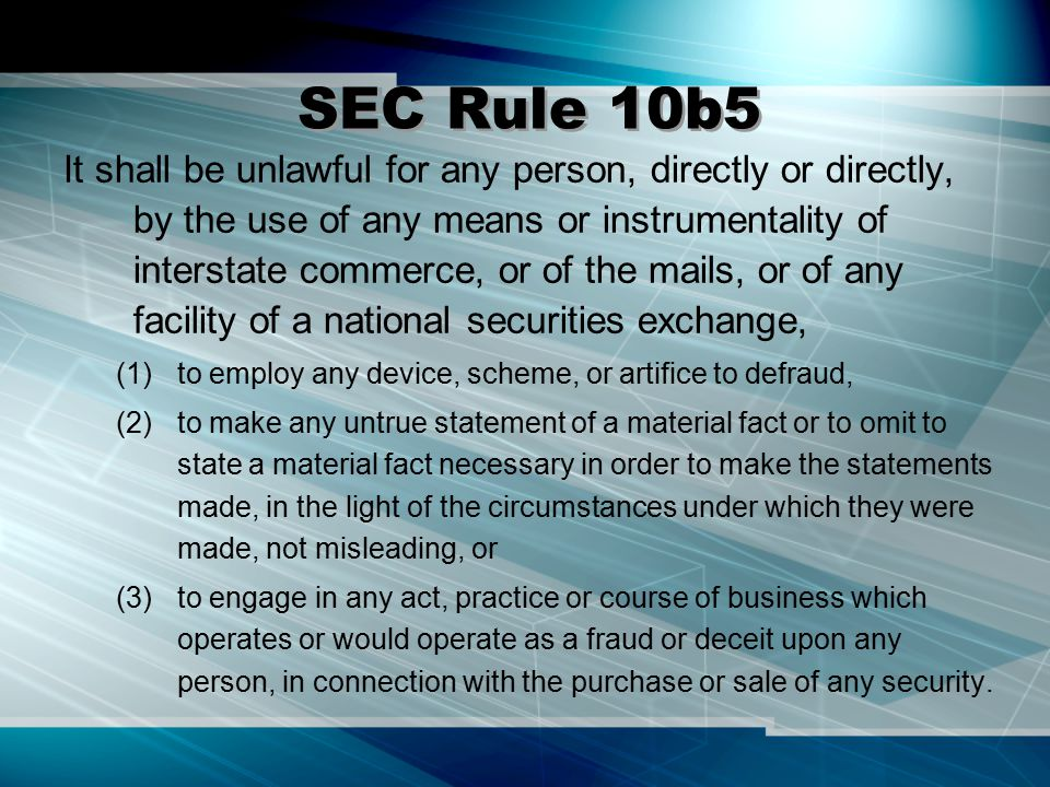 SEC Rule 10b5 It shall be unlawful for any person, directly or directly, by the use of any means or instrumentality of interstate commerce, or of the