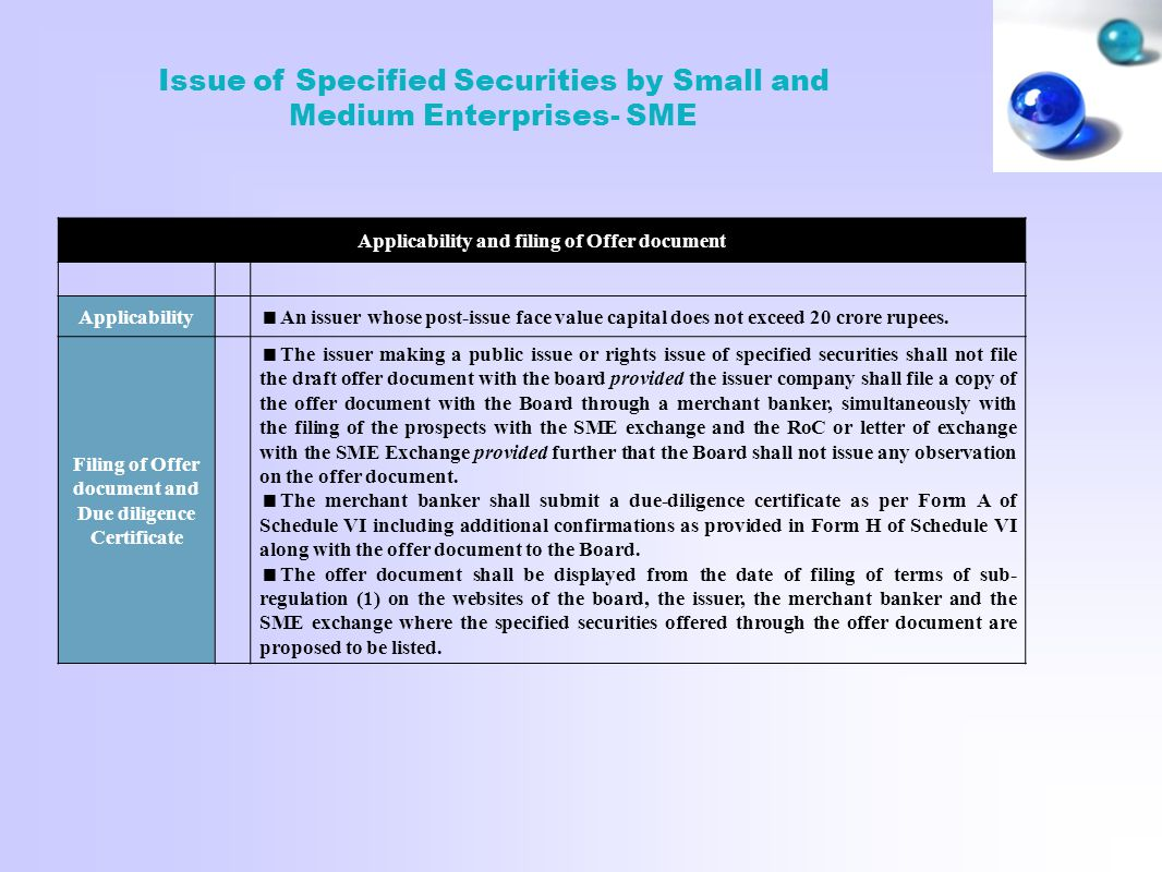 Issue of Specified Securities by Small and Medium Enterprises- SME Applicability and filing of Offer document Applicability  An issuer whose post-issue face value capital does not exceed 20 crore rupees.